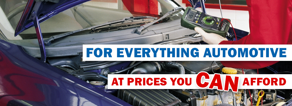 For everything automotive at prices you can afford!